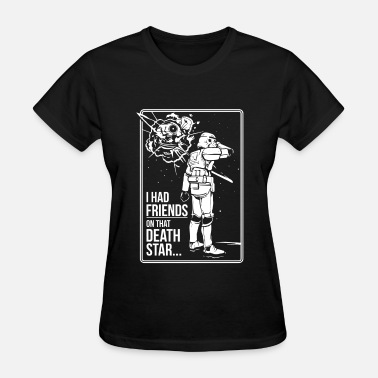 I Had Friends On That Death Star Friends On That Death Star - Women's T-Shirt