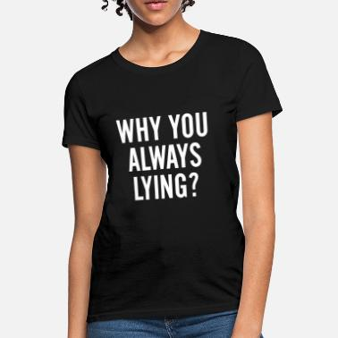 Musical Ly why you always lying ? - Women's T-Shirt