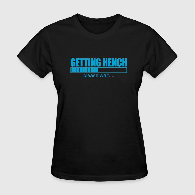 Getting Hench Please Wait - Women's T-Shirt