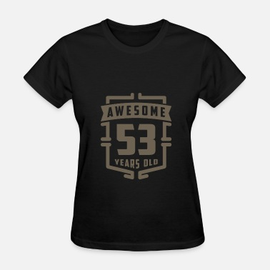 53 Years Old Awesome 53 Years Old - Women's T-Shirt