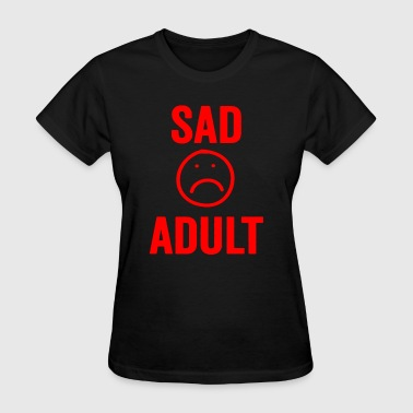Adult Parody sad adult - Women's T-Shirt