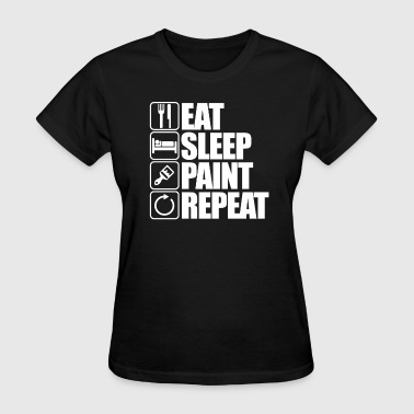 Painting Eat Sleep Repeat Eat Sleep Paint Repeat - Women's T-Shirt