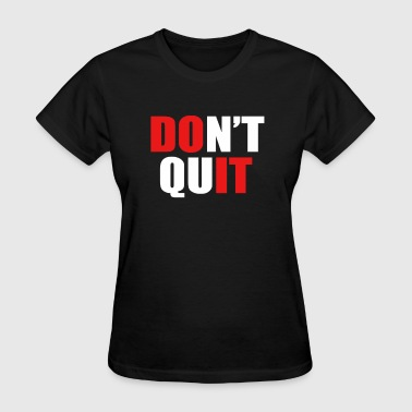 DONT QUIT - Women's T-Shirt