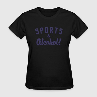Sports And Alcohol! - Women's T-Shirt