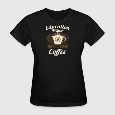 Education Major Fueled By Coffee - Women's T-Shirt