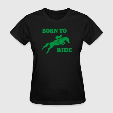Born To Ride Horse Riding Pony Horse - Women's T-Shirt