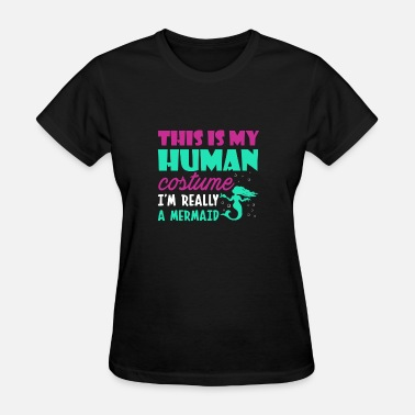 Im Human This Is Human Costume Im Really Mermaid - Women's T-Shirt