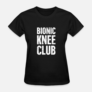 Knee Bionic Knee Club | Knee Surgery Design - Women's T-Shirt
