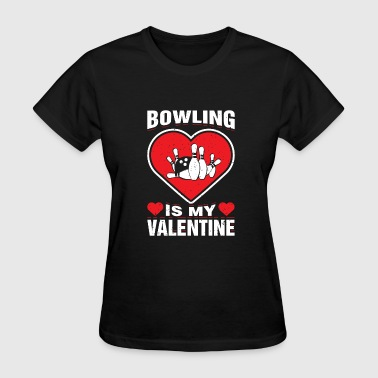 Bowling Is My Valentine Sport Activity Pun - Women's T-Shirt