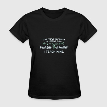 Be Mine Cool Sayings Cool Favorite Scientist I Teach Mine - Women's T-Shirt