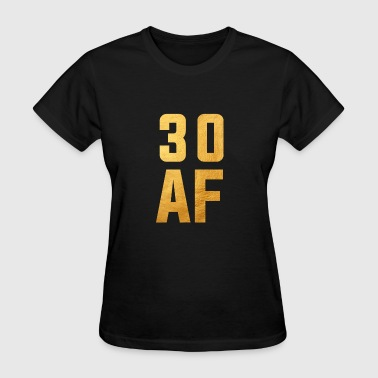 30 AF Thirty AF Shirt Funny 30th Birthday Gifts - Women's T-Shirt