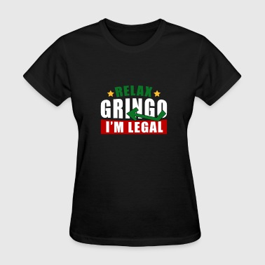 Relax Gringo im Legal - Women's T-Shirt