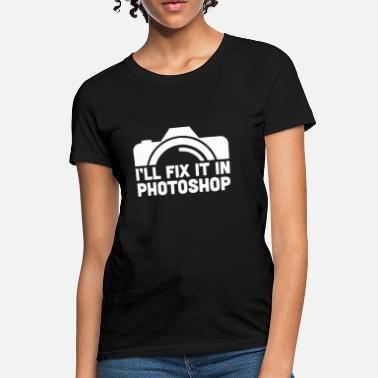Photoshop I'll Fix It In Photoshop - Women's T-Shirt