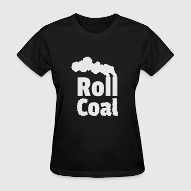 Rolling Coal Roll Coal - Women's T-Shirt
