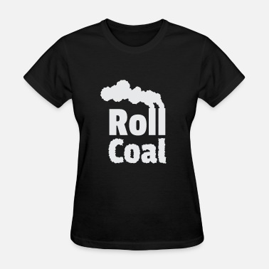 Roll Coal Roll Coal - Women's T-Shirt