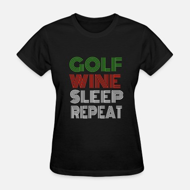 Wine Golf Golf Wine Sleep Repeat Golf Player Gift Funny - Women's T-Shirt