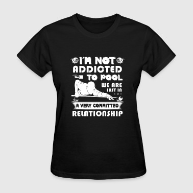 I m Not Addicted to Pool - Women's T-Shirt