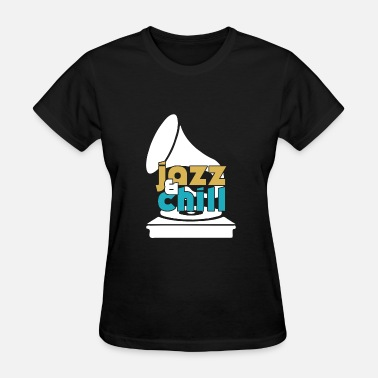 Quotes Jazz Jazz & Chill funny quote kids gift birthday - Women's T-Shirt