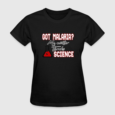 Got Malaria? Me Neither Thanks Science Vaccine - Women's T-Shirt