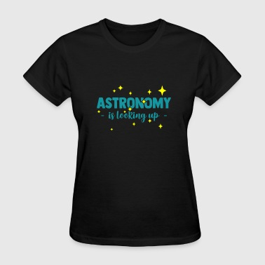 Astronomy Quotes Astronomy is looking up funny quote gift - Women's T-Shirt