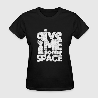 Astronomy Quotes Give me some Space quote astronomy gift - Women's T-Shirt