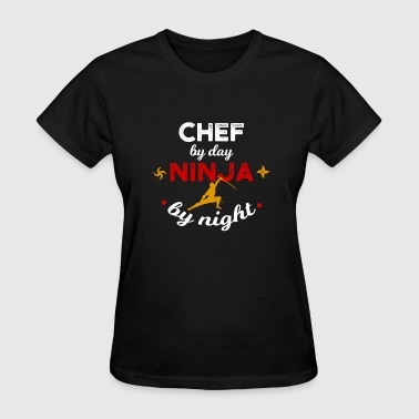 Chef by Day Ninja by Night - Women's T-Shirt