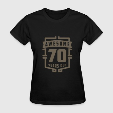 Awesome 70 Years Old - Women's T-Shirt