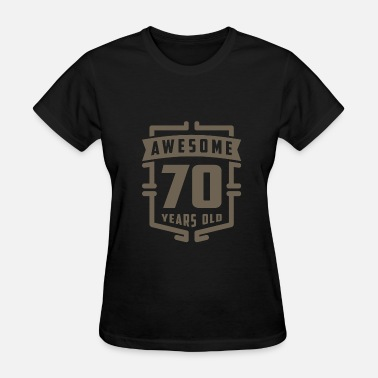 70 Years Old Birthday Awesome 70 Years Old - Women's T-Shirt
