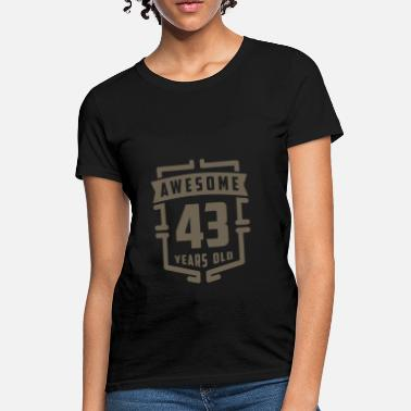 43 Years Old Birthday Awesome 43 Years Old - Women's T-Shirt