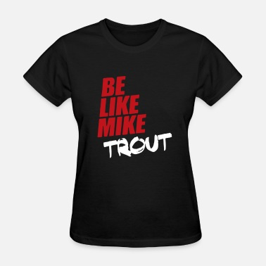 Like Mike Be Like Mike Trout - Women's T-Shirt