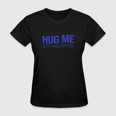 Vaccination Hug Me I'm Vaccinated - Women's T-Shirt