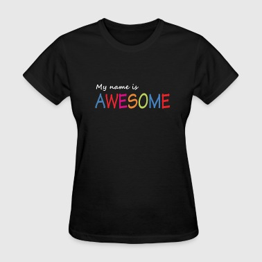 My name is awesome - Women's T-Shirt