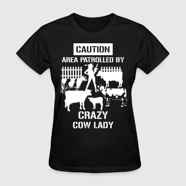 Crazy Sportswear caution area patrolled by crazy cow lady cow - Women's T-Shirt