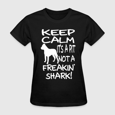 Dirty Shark Keep Calm It s A Pit Not A Freakin Shark Unisex Te - Women's T-Shirt