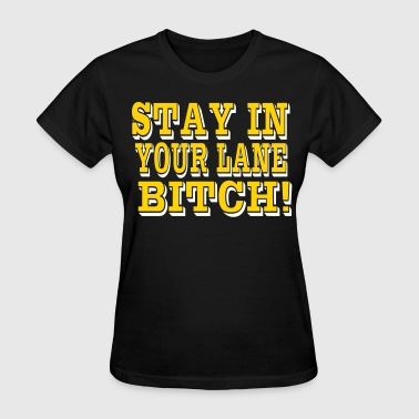 Stay In Your Lane STAY IN YOUR LANE BITCH! - Women's T-Shirt