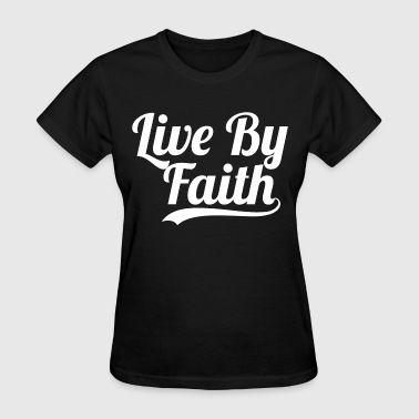 Live By Faith Not By Sight Live By Faith  - Women's T-Shirt