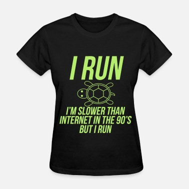 I Run I'm Slower Than Internet In The 90s But I R - Women's T-Shirt