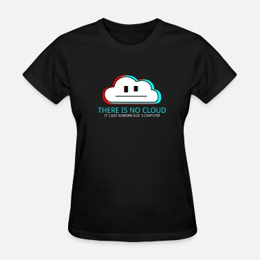 Administrator There is no Cloud - It`s just someone else´s Compu - Women's T-Shirt