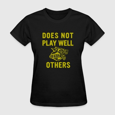 Does Not Play Well - Women's T-Shirt