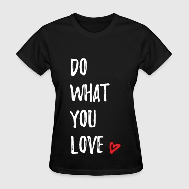 Confident Do What You Love - Women's T-Shirt