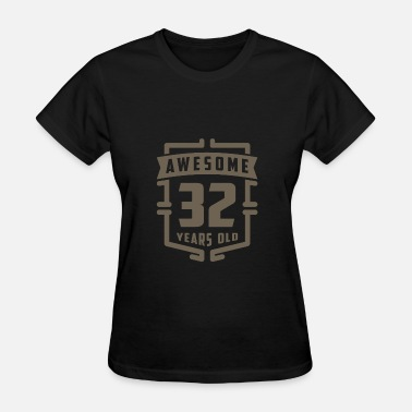 32 Years Old Birthday Awesome 32 Years Old - Women's T-Shirt