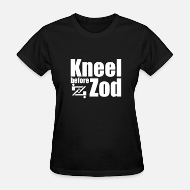 Kneel Before kneel before zod - Women's T-Shirt