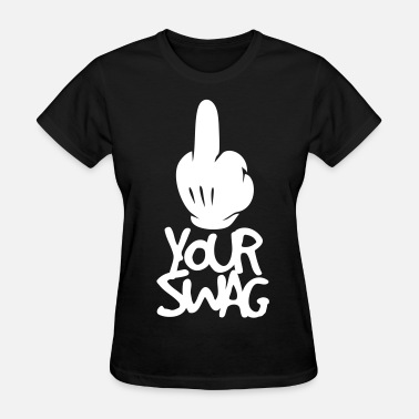 Fuck Your Swagg FUCK YOUR SWAG - Women's T-Shirt