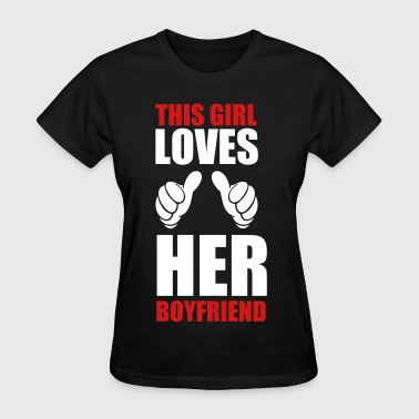 this_girl_loves her boyfriend  - Women's T-Shirt