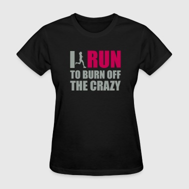 I Run to burn off crazy - Women's T-Shirt