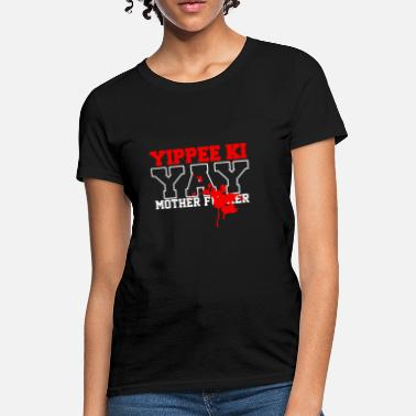 Yippee Ki Yay - Women's T-Shirt