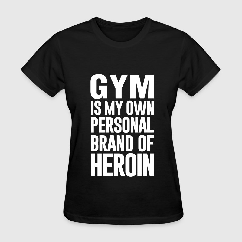 GYM IS MY OWN PERSONAL BRAND - Women's T-Shirt