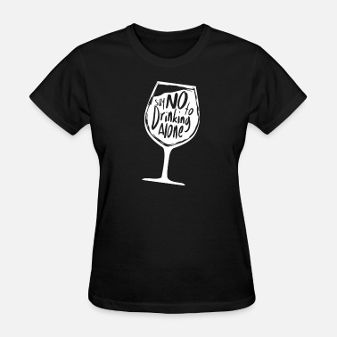 Say no to drinking alone - Women's T-Shirt