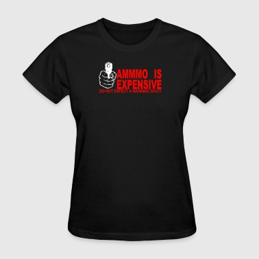 AMMO EXPENSIVE NO WARNING SHOT - Women's T-Shirt