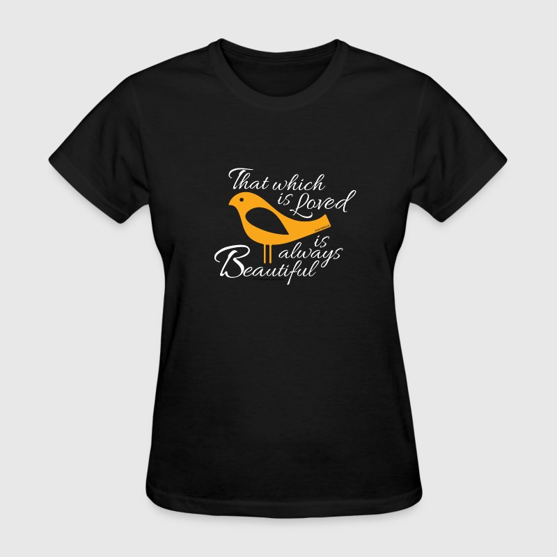 That which is loved is always beautiful - Women's T-Shirt